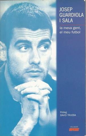 Pep Guardiola Book:La Meva Gent, El Meu Football